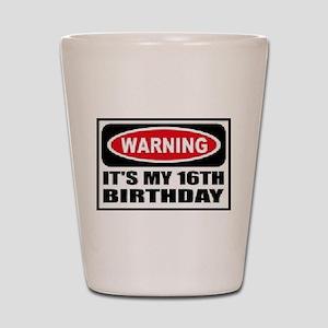 Warning its my 16th birthday Shot Glass