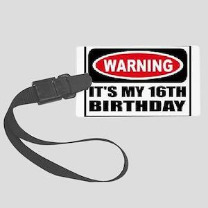 Warning its my 16th birthday Large Luggage Tag