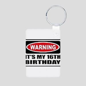 Warning its my 16th birthday Aluminum Photo Keycha