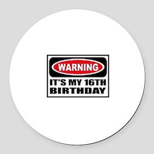Warning its my 16th birthday Round Car Magnet