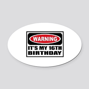 Warning its my 16th birthday Oval Car Magnet