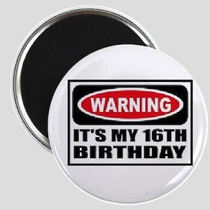 Warning its my 16th birthday Magnet