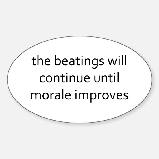 beatings will continue until morale Sticker (Oval)