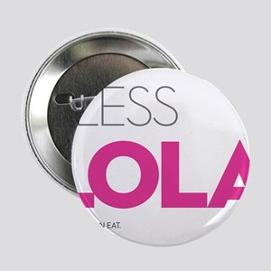 "Bless Lola. Then you can eat. 2.25"" Button"