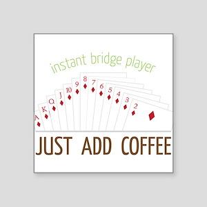 "Instant Bridge Player Square Sticker 3"" x 3"""