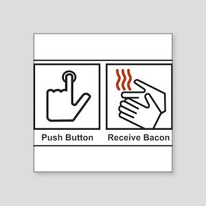 """Push Button, Receive Bacon Square Sticker 3"""" x 3"""""""