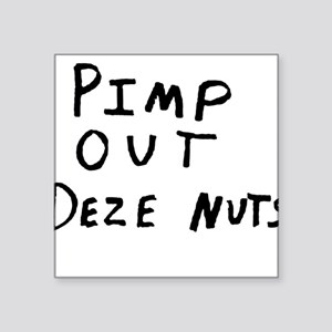 "Pimp Out Deze Nuts Square Sticker 3"" x 3"""