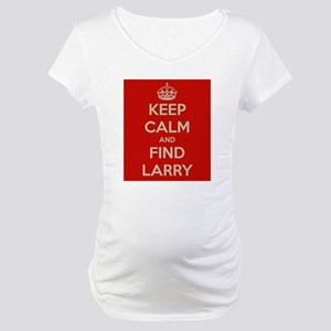 Keep Calm and Find Larry Maternity T-Shirt