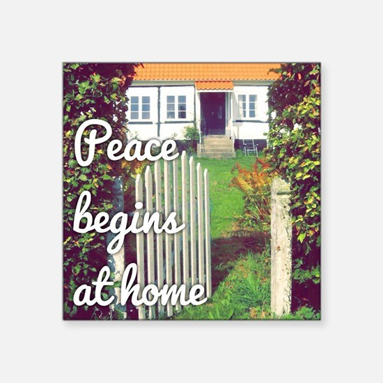 """Peace Begins at Home Square Sticker 3"""" x 3"""""""