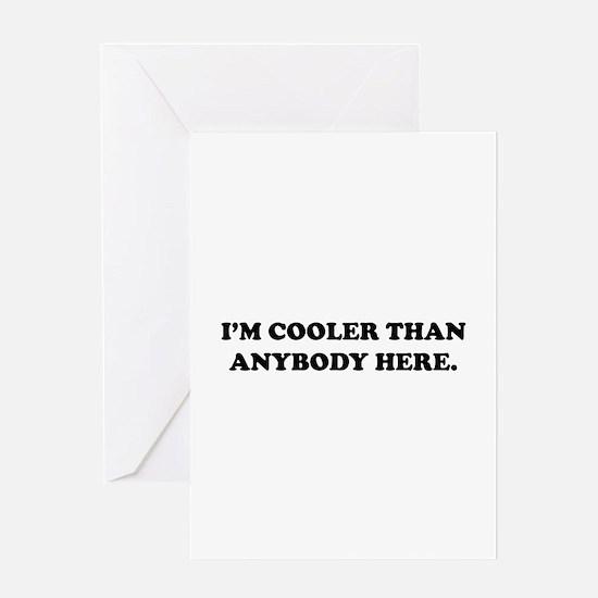 I'm Cooler Than Anybody Here Greeting Card