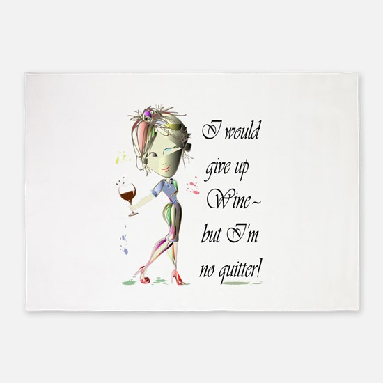 I would give up Wine but Im no quitter! 5'x7'Area