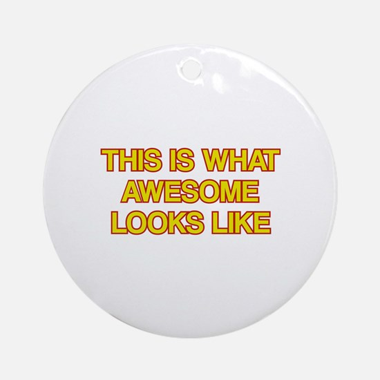This is what Awesome looks like Ornament (Round)