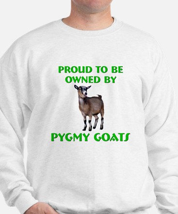 Proud to be Owned by Pygmy Goats Sweatshirt