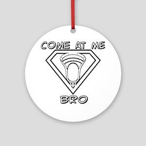 Lacrosse Come at Me Bro Ornament (Round)