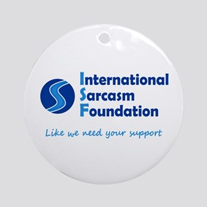 International Sarcasm Foundation Ornament (Round)