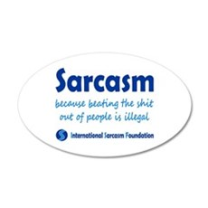 Sarcasm - because beating the shit out of people i