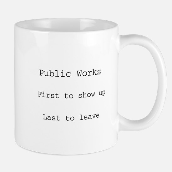 Public Works - First to show up Mug