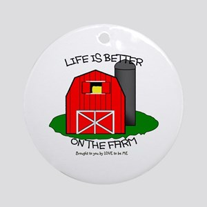 LIFE IS BETTER AT THE FARM Ornament (Round)