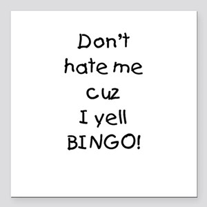 Don't hate me cuz I yell BINGO! Square Car Magnet