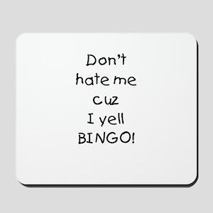 Don't hate me cuz I yell BINGO! Mousepad