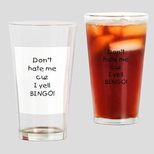 Don't hate me cuz I yell BINGO! Drinking Glass
