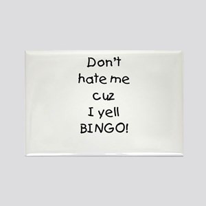 Don't hate me cuz I yell BINGO! Rectangle Magnet