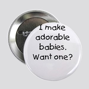 """I make adorable babies. Want one? 2.25"""" Button"""