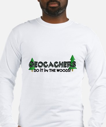 Geocachers Do It In The Woods Long Sleeve T-Shirt