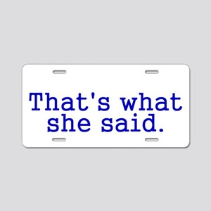 Thats what she said Aluminum License Plate