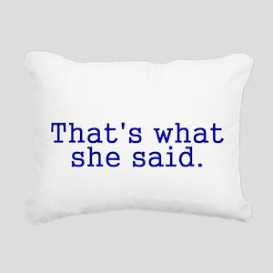 Thats what she said Rectangular Canvas Pillow
