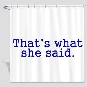 Thats what she said Shower Curtain