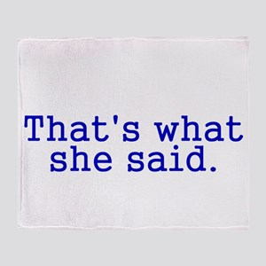 Thats what she said Throw Blanket