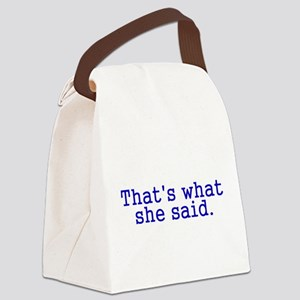Thats what she said Canvas Lunch Bag