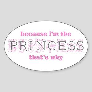 Princess Because Sticker (Oval)