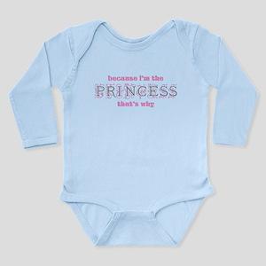 Princess Because Long Sleeve Infant Bodysuit