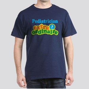 Pediatrician Extraordinaire Dark T-Shirt