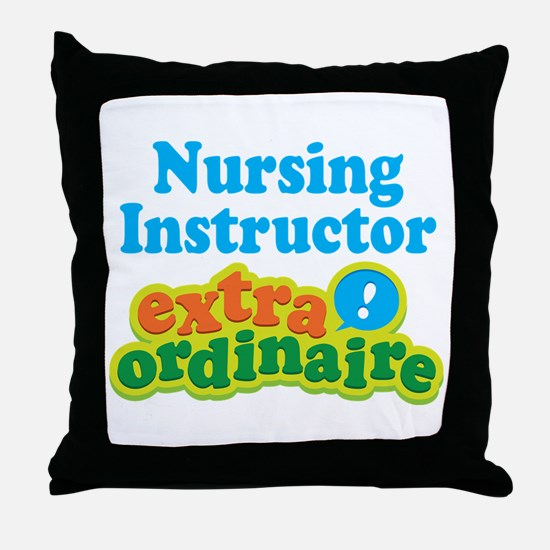 Nursing Instructor Extraordinaire Throw Pillow