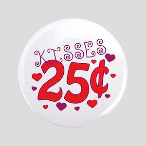 """Kisses 25 cents 3.5"""" Button"""