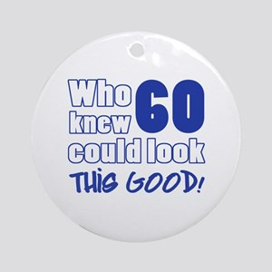 60 Years Old Looks Good Ornament (Round)