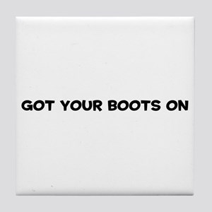 Got Your Boots On Tile Coaster
