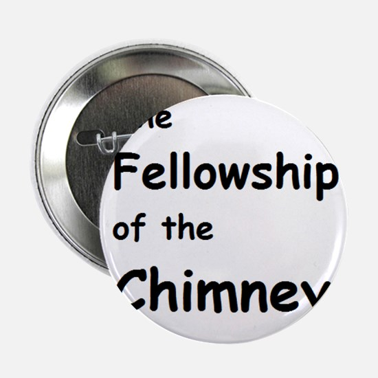 """The Fellowship of the Chimney 2.25"""" Button"""