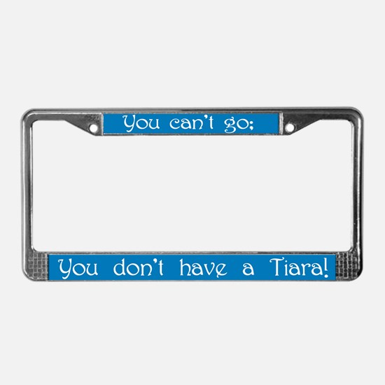 Can't Go, No Tiara License Plate Frame