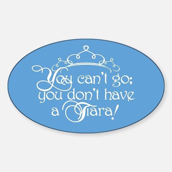 Can't Go, No Tiara Sticker (Oval)