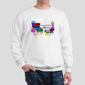 Happy Birthday I Love You Sweatshirt