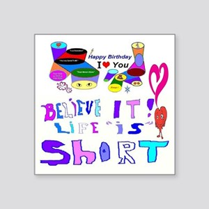 "Happy Birthday Life is Short Square Sticker 3"" x 3"