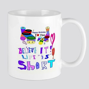 Happy Birthday Life is Short Mug