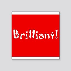 "Brilliant! Square Sticker 3"" x 3"""