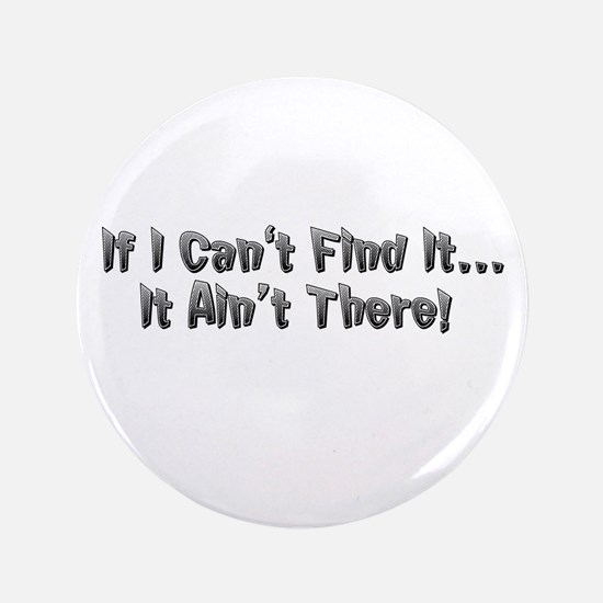 """If I cant Find it...It Aint There! 3.5"""" Button"""