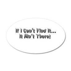 If I cant Find it...It Aint There! Wall Decal