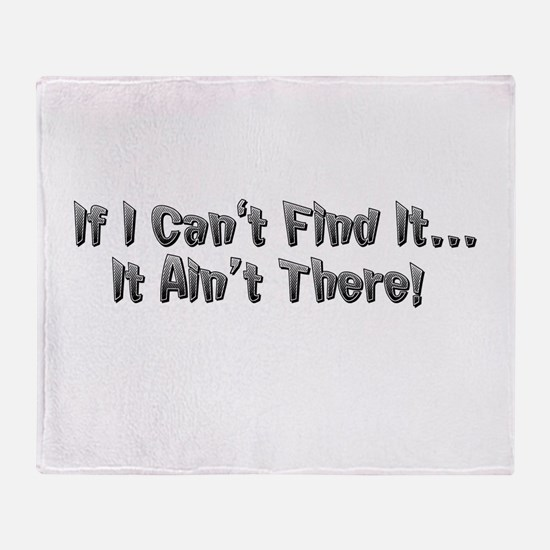 If I cant Find it...It Aint There! Throw Blanket
